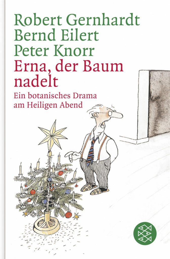 Robert Gernhardt, Bernd Eilert, Peter Knorr: Erna, der Baum nadelt!