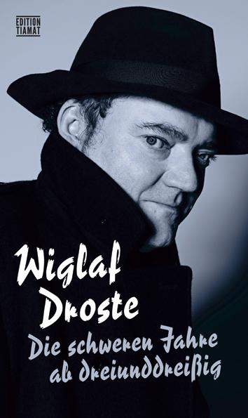 Wiglaf Droste: Die schweren Jahre ab dreiunddreißig