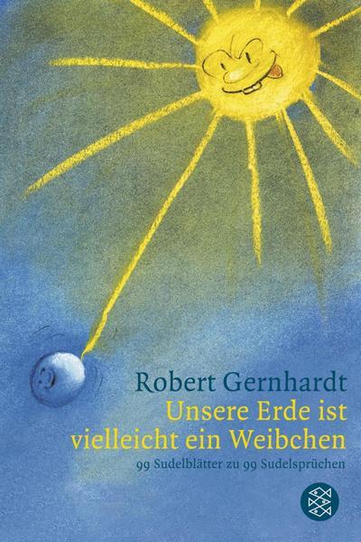 Robert Gernhardt:  Unsere Erde ist vielleicht ein Weibchen