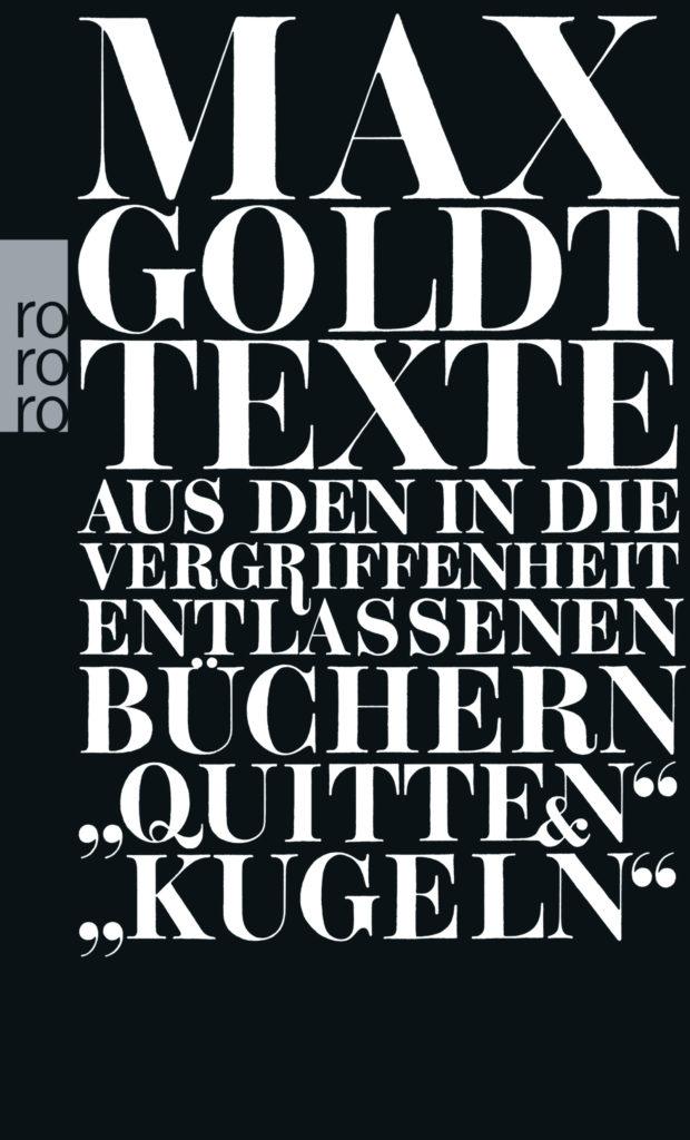 Max Goldt: Texte aus den in die Vergriffenheit entlassenen Büchern »Quitten« und »Kugeln«