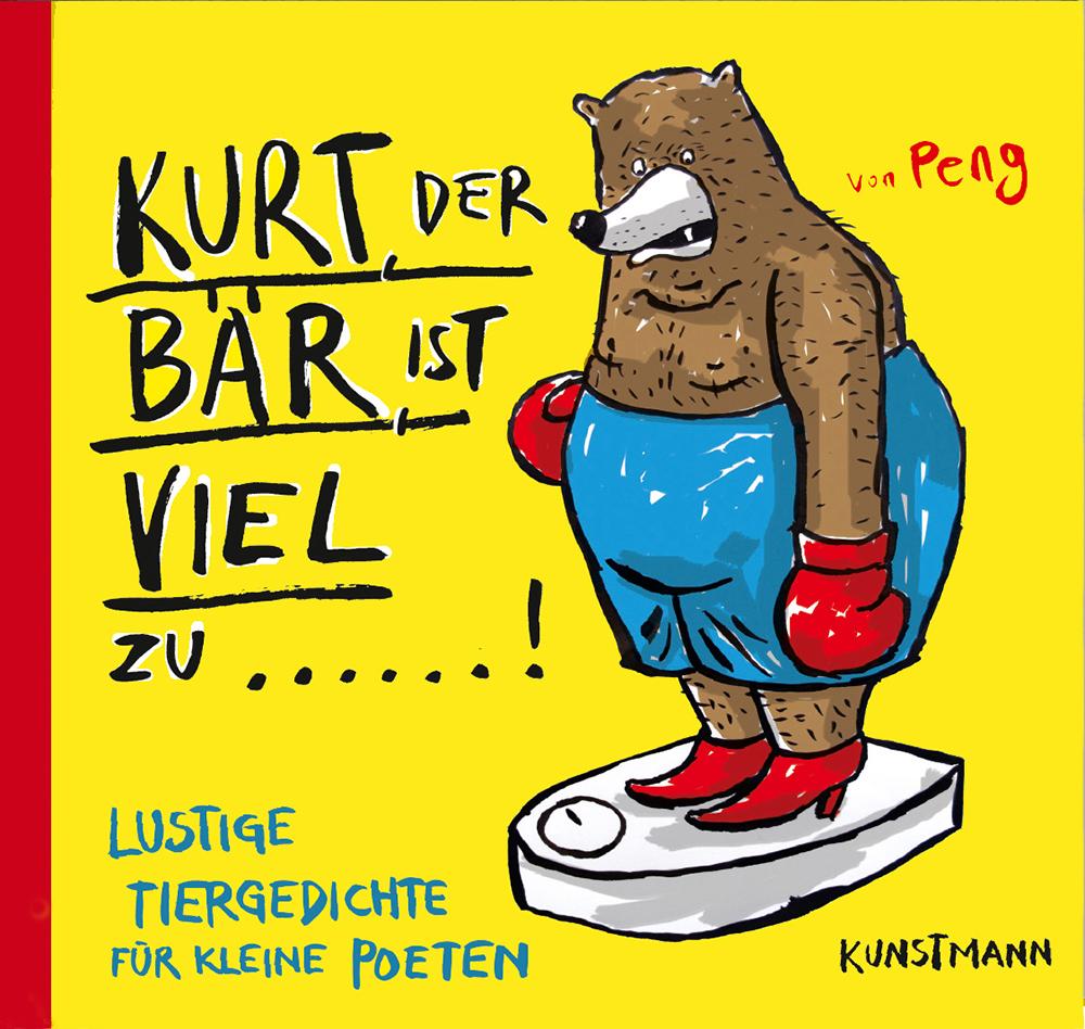 Peng: Kurt, der Bär, ist viel zu ... !