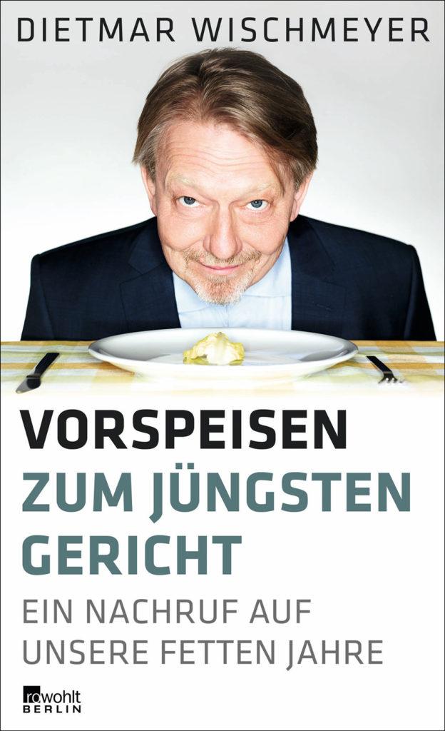 Dietmar Wischmeyer: Vorspeisen zum Jüngsten Gericht
