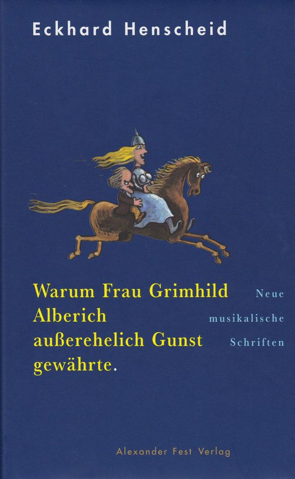 Eckhard Henscheid: Warum Frau Grimhild Alberich außerehelich Gunst gewährte