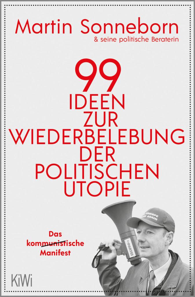 Martin Sonneborn: 99 Ideen zur Wiederbelebung der politischen Utopie
